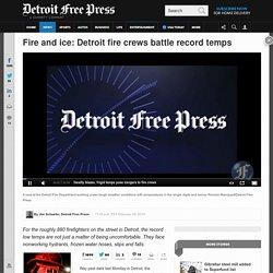 Deadly blazes, frigid temps pose double dangers for Detroit firefighters