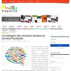 Les dangers des réseaux sociaux et surtout Facebook – Kwetu Magazine