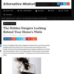 The Hidden Dangers Lurking Behind Your Home's Walls - Alternative Mindset