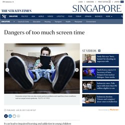 Dangers of too much screen time, Singapore News