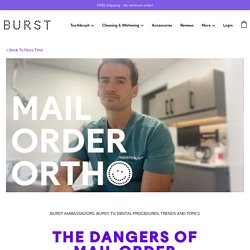 The Dangers of Mail Order Orthodontics