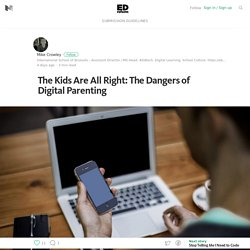 The Kids Are All Right: The Dangers of Digital Parenting – Education Reform – Medium