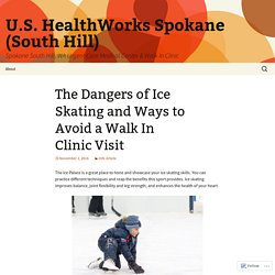 The Dangers of Ice Skating and Ways to Avoid a Walk In Clinic Visit