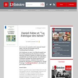 """Daniel Fabre et """"La Fabrique des héros"""""""