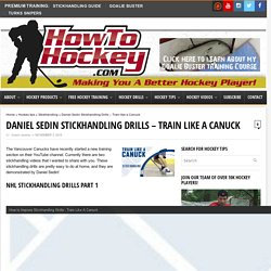 Daniel Sedin Stickhandling Drills - Train like a Canuck