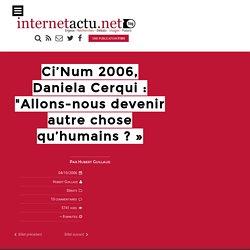 """Ci'Num 2006, Daniela Cerqui : """"Allons-nous devenir autre chose qu'humains ?"""""""