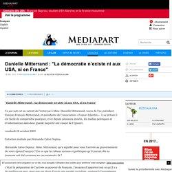 """Danielle Mitterrand : """"La démocratie n'existe ni aux USA, ni en France"""""""