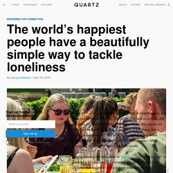 The Danish have designed a simple way to cope with loneliness
