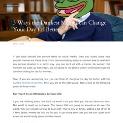 3 Ways the Dankest Memes can Change Your Day for Better