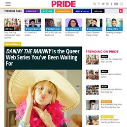 'DANNY THE MANNY' Is the Queer Web Series You've Been Waiting For