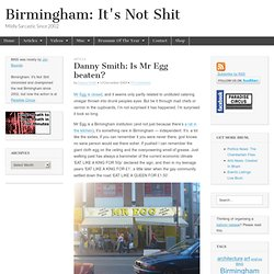 Danny Smith: Is Mr Egg beaten? - BiNS: Brum News and Fun