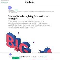 Dans un SI moderne, le Big Data est à tous les étages
