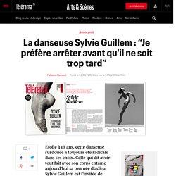 """La danseuse Sylvie Guillem : """"Je préfère arrêter avant qu'il ne soit trop tard"""""""