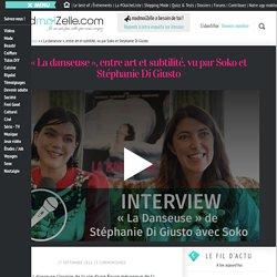 « La danseuse » interviews de Soko et de Stéphanie Di Giusto