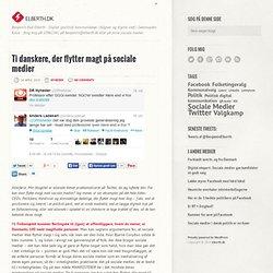 Ti danskere, der flytter magt på sociale medier