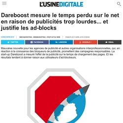 Dareboost mesure le temps perdu sur le net en raison de publicités trop lourdes... et justifie les ad-blocks