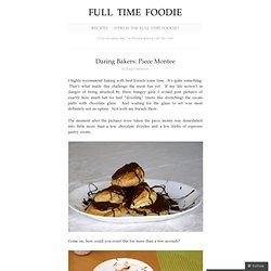 Daring Bakers: PieceMontee « Full Time Foodie