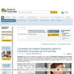 L'enseigne de lingerie Darjeeling rejoint la Fédération Française de la Franchise