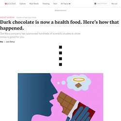 Dark chocolate is now a health food. Here's how that happened.