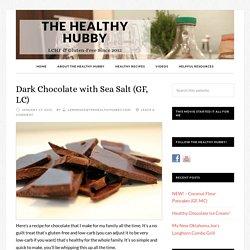 Dark Chocolate with Sea Salt (GF, LC) - The Healthy Hubby