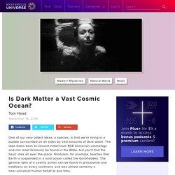 Is Dark Matter a Vast Cosmic Ocean?
