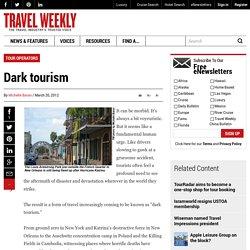 Dark tourism: Travel Weekly