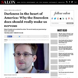 Darkness in the heart of America: Why the Snowden docs should really make us nervous