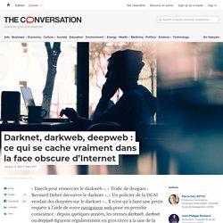 Darknet, darkweb, deepweb: cequi secache vraiment dans laface obscure d'Internet