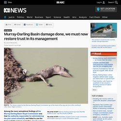 Murray-Darling Basin damage done, we must now restore trust in its management