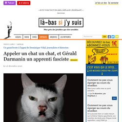 16 déc. 2020 Appeler un chat un chat, et Gérald Darmanin un apprenti fasciste