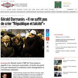 """Gérald Darmanin: «Il ne suffit pas de crier """"République et laïcité""""»"""