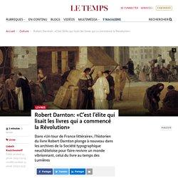 Robert Darnton: «C'est l'élite qui lisait les livres qui a commencé la Révolution»