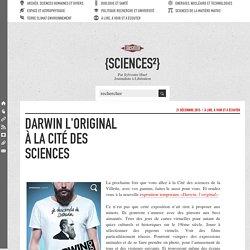 Darwin l'original à la Cité des sciences