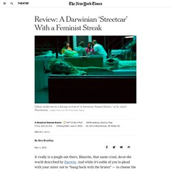 Review: A Darwinian 'Streetcar' With a Feminist Streak