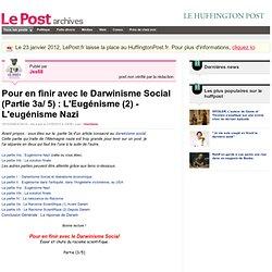 Pour en finir avec le Darwinisme Social (Partie 3a/ 5) : L'Eugénisme (2) - L'eugénisme Nazi - Jes68 sur LePost.fr (10:38)
