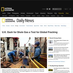 U.K. Dash for Shale Gas a Test for Global Fracking