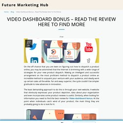 Video Dashboard Bonus – Read The Review Here To Find More - Future Marketing Hub