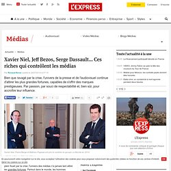 Xavier Niel, Jeff Bezos, Serge Dassault... Ces riches qui contrôlent les médias