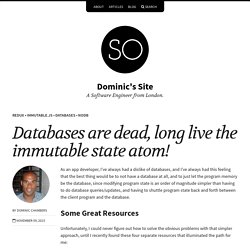 Databases are dead, long live the immutable state atom! – Dominic's Site