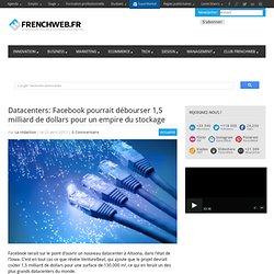 Datacenters: Facebook pourrait débourser 1,5 milliard de dollars pour un empire du stockage