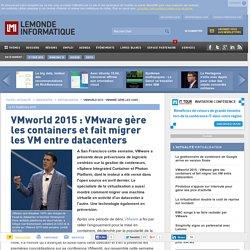 VMworld 2015 : VMware gère les containers et fait migrer les VM entre datacenters