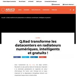 Q.Rad transforme les datacenters en radiateurs intelligents et gratuits