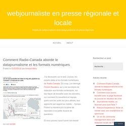 Comment Radio-Canada aborde le datajournalisme et les formats numériques – webjournaliste en presse régionale et locale