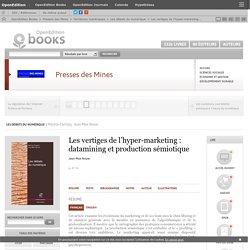 Les débats du numérique - Les vertiges de l'hyper-marketing: datamining et production sémiotique - Presses des Mines