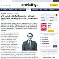 Web analytics, CRM et Datamining : la trilogie gagnante du marketing relationnel selon Equancy