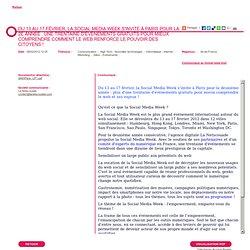 DU 13 AU 17 FÉVRIER, LA SOCIAL MEDIA WEEK S'INVITE À PARIS POUR LA 2E ANNÉE : UNE TRENTAINE D'ÉVÉNEMENTS GRATUITS POUR MIEUX COMPRENDRE COMMENT LE WEB RENFORCE LE POUVOIR DES CITOYENS !