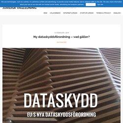 Ny dataskyddsförordning - vad gäller? - JURIDISK VÄGLEDNING