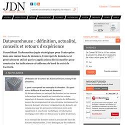 Datawarehouse : définition, actualité, conseils, retours d'expérience