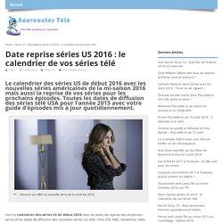 Date reprise séries US 2016 : le calendrier de vos séries télé