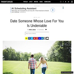 Date Someone Whose Love For You Is Undeniable